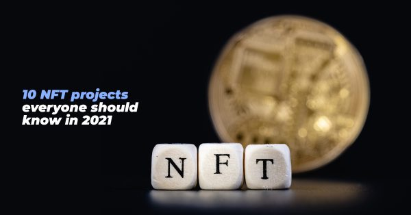 10 NFT projects everyone should know in 2021