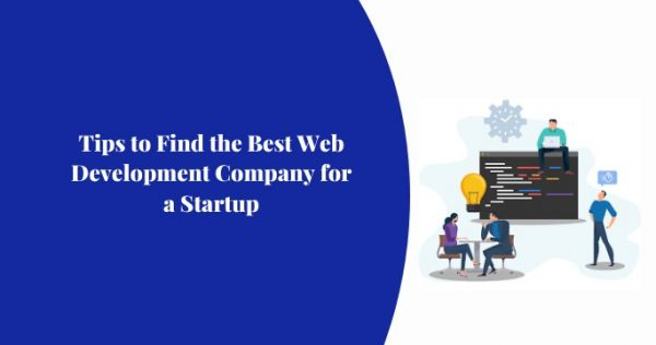 Tips to Find the Best Web Development Company for a Startup