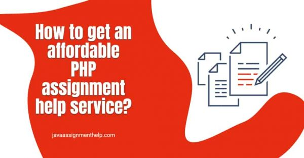 A Guide How To Get An Affordable PHP Assignment Help Service